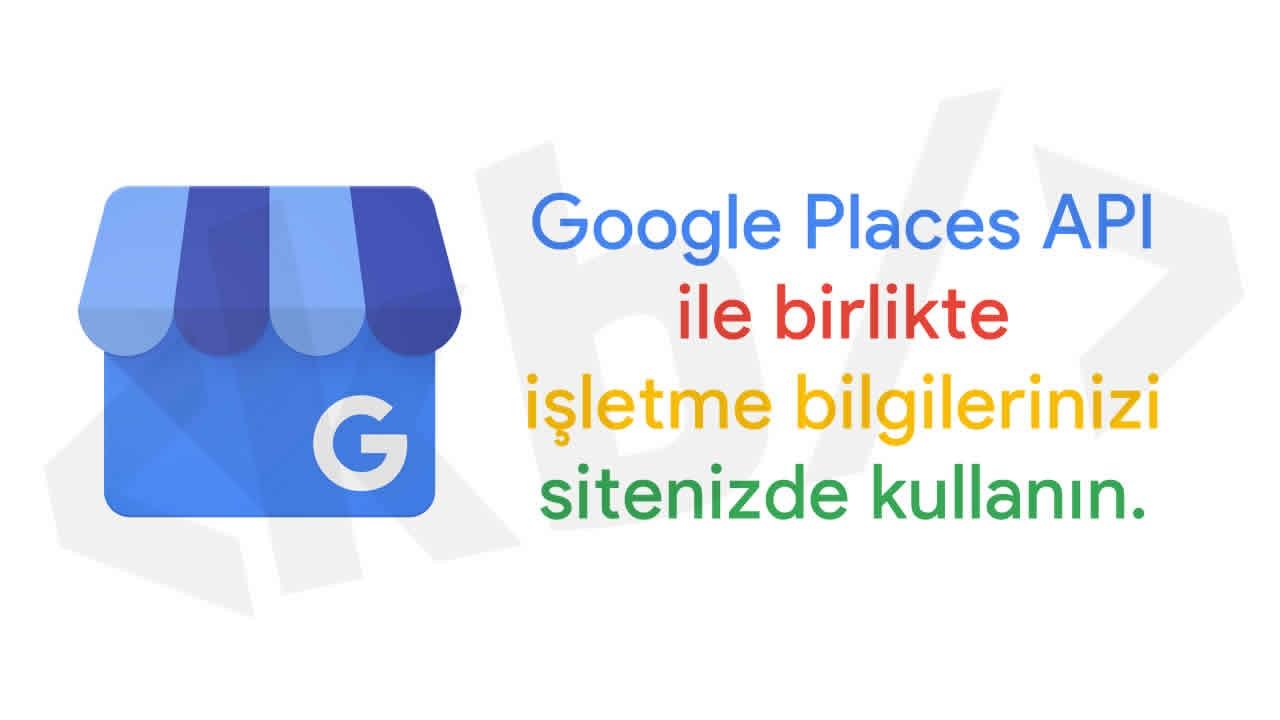 PHP ile Google places api ile işletme bilgilerinizi ve yorumlarınızı kendi sitenizde yayınlayın !