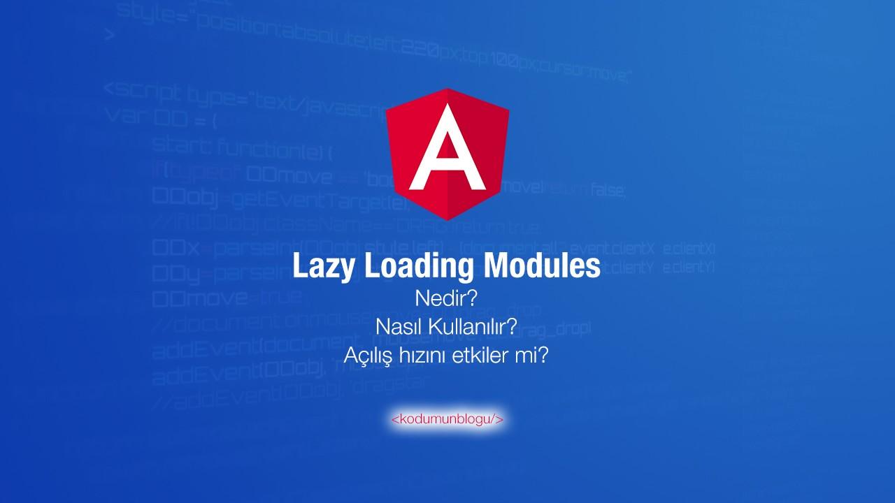 Angular Lazy Loading Modules nedir? Nasıl kullanılır? Açılış hızını etkiler mi?