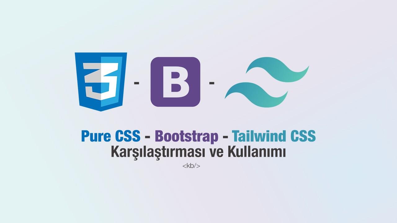 Pure CSS - Bootstrap - Tailwind CSS nedir? | Karşılaştırması ve Kullanımı