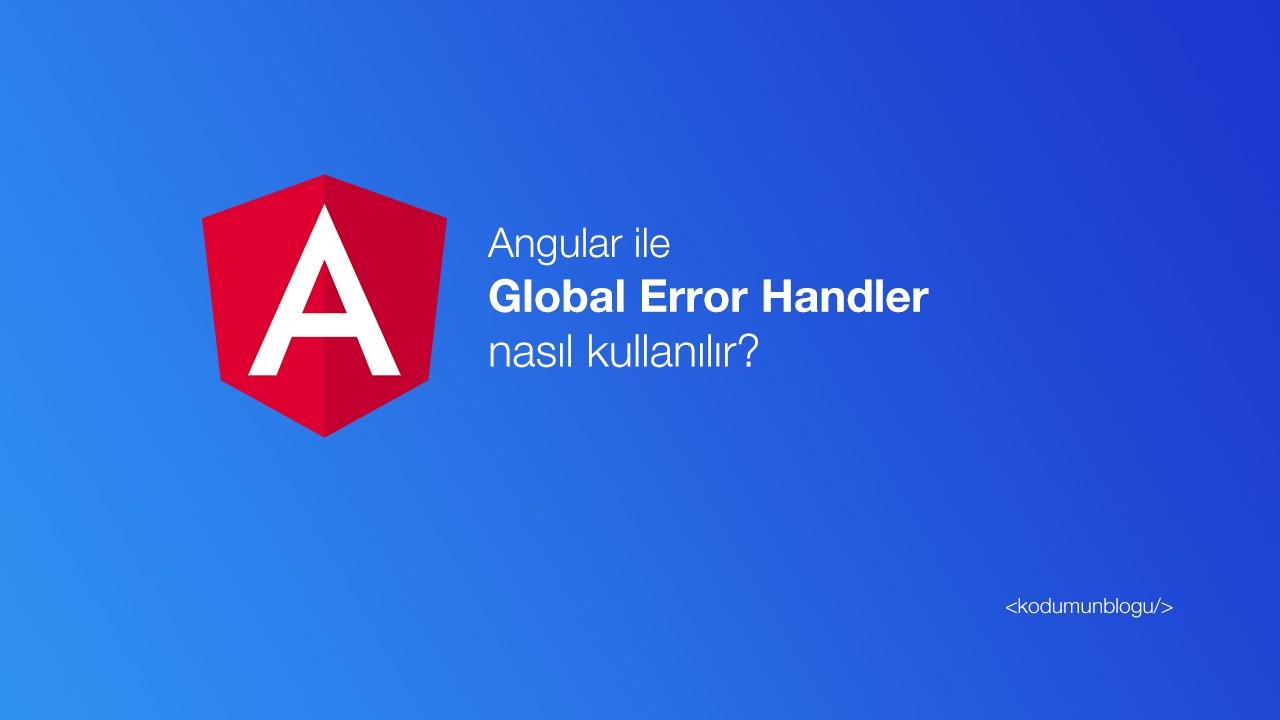 Angular Global Error Handler (Hata yönetimi) nasıl yapılır?