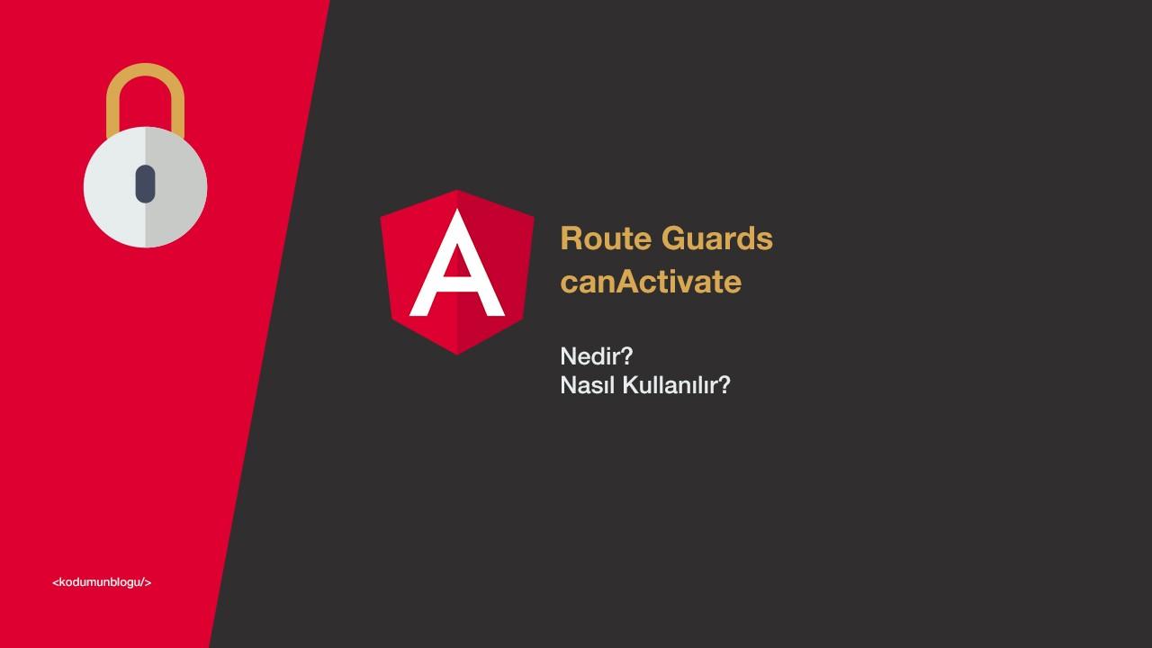 Angular Route Guards canActivate nedir? Nasıl kullanılır?