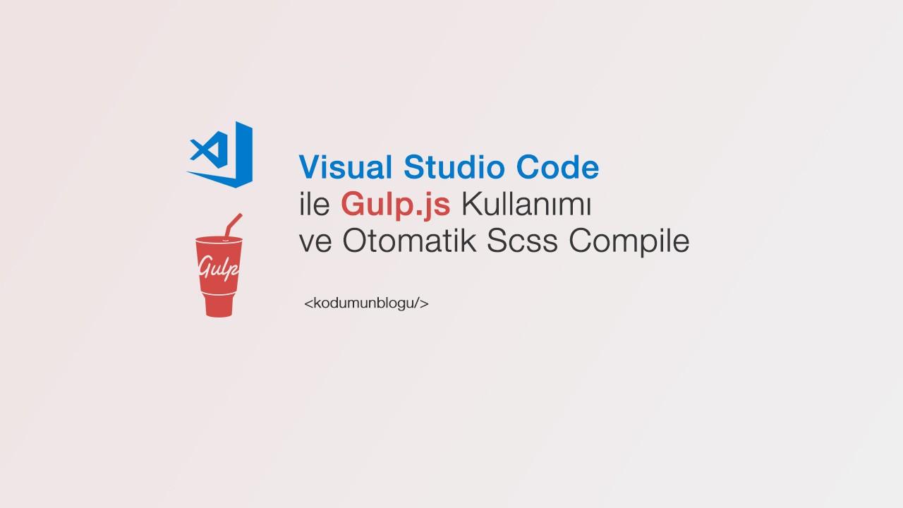 Visual Studio Code ile Gulp js Kullanımı ve Otomatik Scss compile