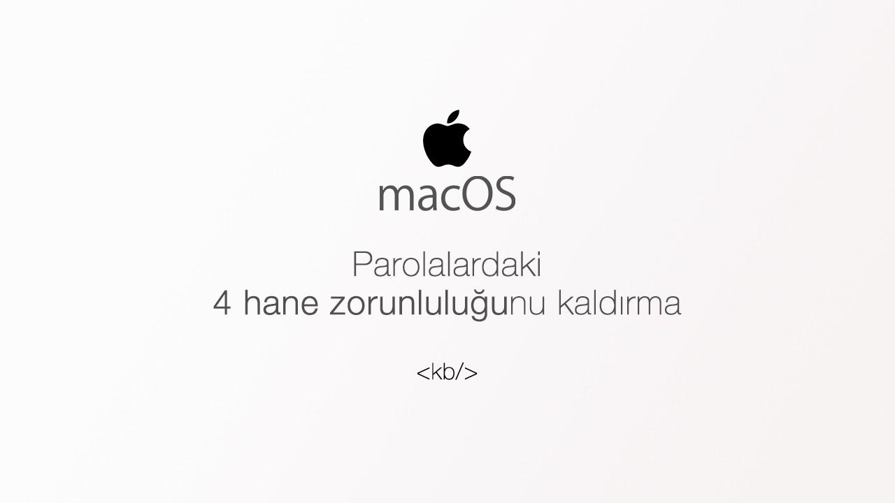 macOS tek haneli parola oluşturma - 4 hane zorunluluğunu kaldırma