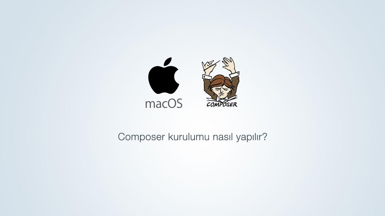 macOS için Composer kurulumu nasıl yapılır?