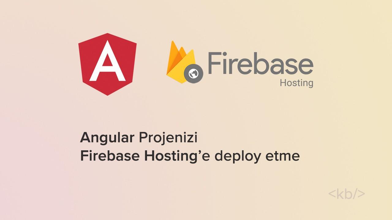 Angular projenizi Firebase Hosting ile yayınlama. Deploy etme.