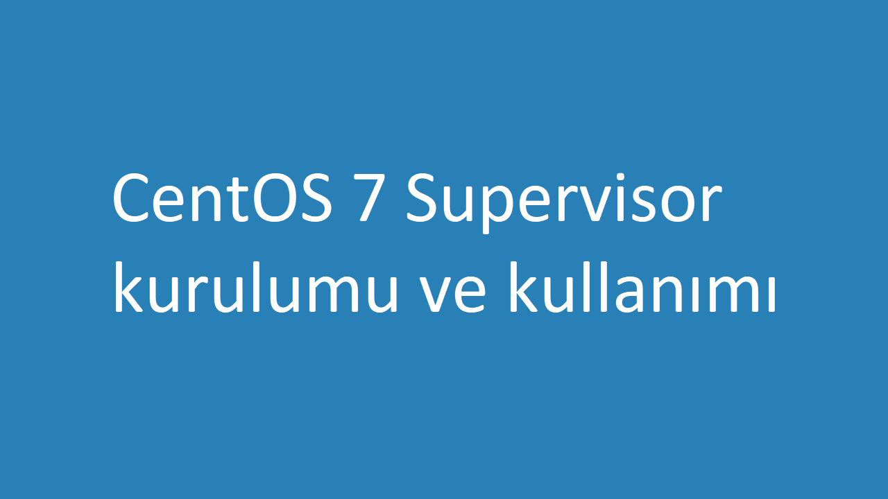 CentOS 7 Supervisor kurulumu ve kullanımı
