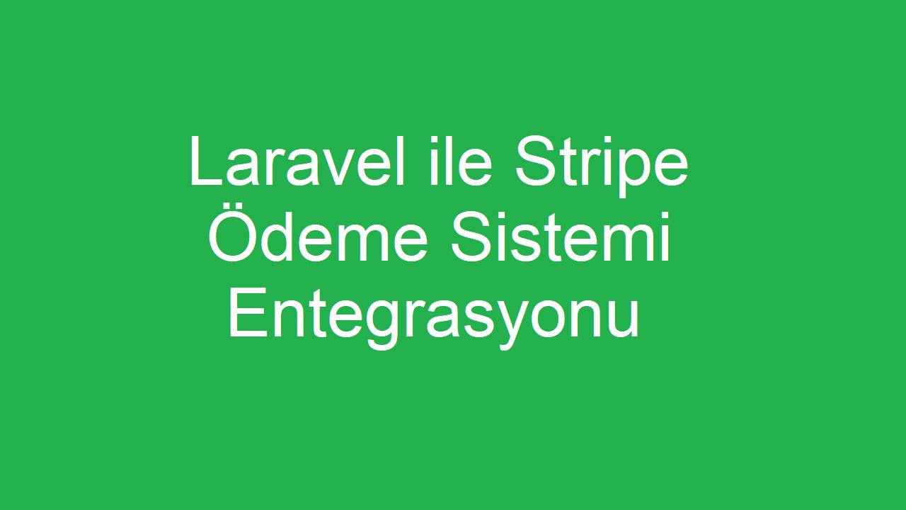 Laravel ile Stripe Ödeme Sistemi Entegrasyonu