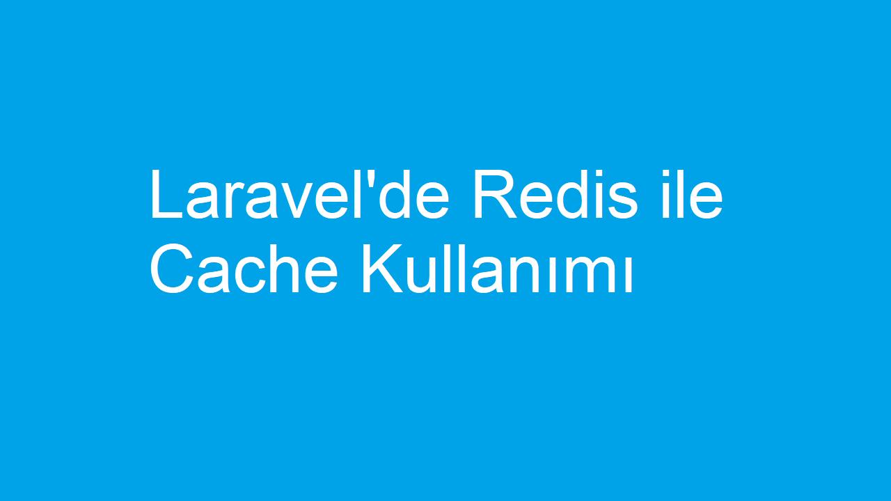 Laravel'de Redis ile Cache Kullanımı