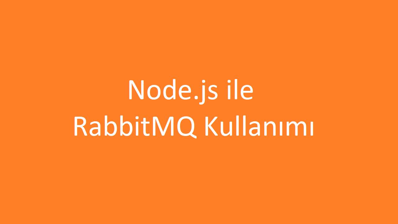 Node.js ile RabbitMQ Kullanımı
