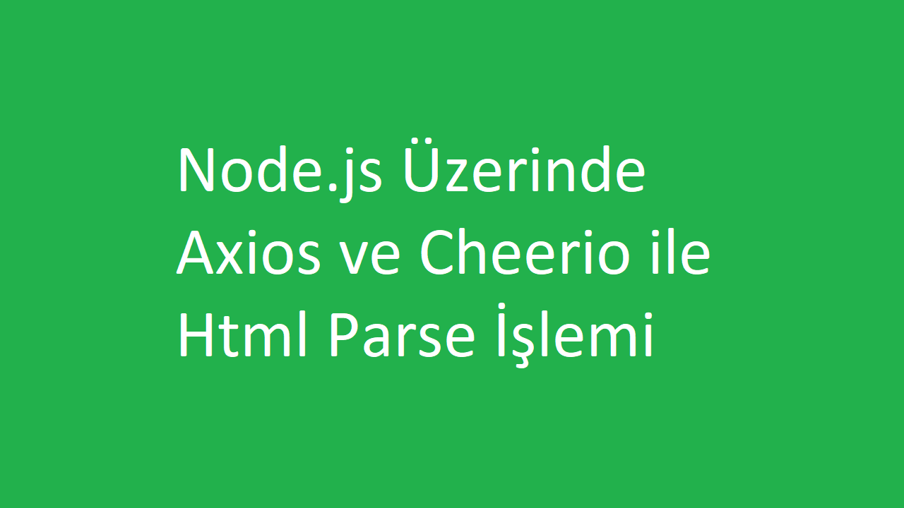 Node.js Üzerinde Axios ve Cheerio ile Html Parse İşlemi