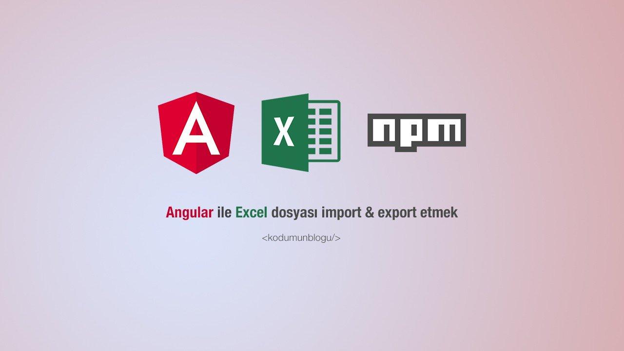 Angular ile Excel dosyası import & export etmek